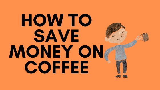 how to save money on coffee